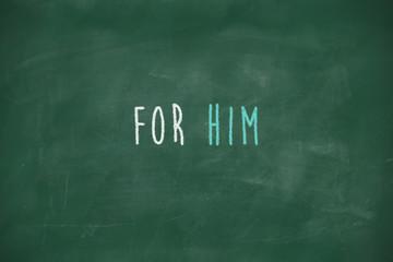For him handwritten on blackboard