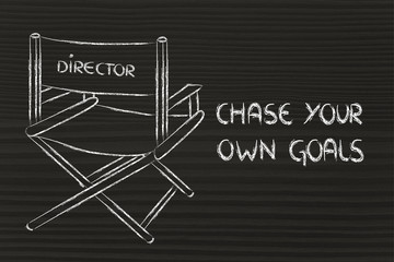 be the director of your own life, chase your dreams, meet your g
