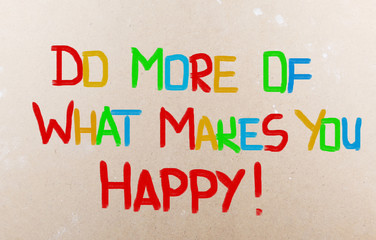 Do More Of What Makes You Happy Concept