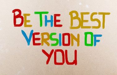 Be The Best Version Of You Concept