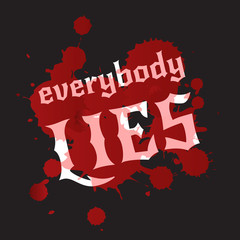 Everybody lies. Bloodstains and white lettering on a black