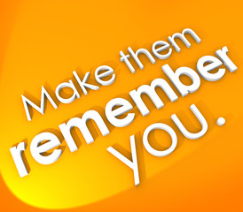Make Them Remember You 3D Words Impressive Memorable Unforgettab