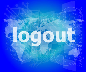 logout word, hi-tech background, digital business touch screen