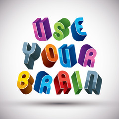 Use Your Brain phrase made with 3d retro style geometric letters