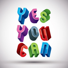 Yes You Can phrase made with 3d retro style geometric letters.