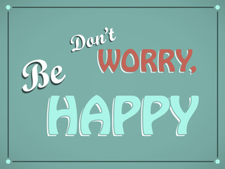 Don't WORRY Be HAPPY (advice help depression happiness)