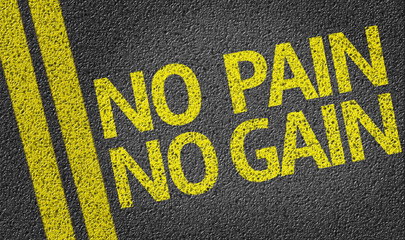 No Pain No Gain written on the road