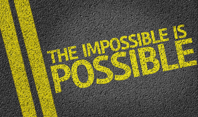 The Impossible is Possible written on the road