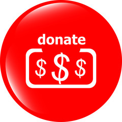 Donate sign icon. Dollar usd symbol. shiny button. button