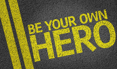 Be your Own Hero written on the road