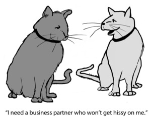 """I need a business partner who won't get hissy on me."""