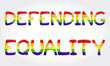 """""""Defending equality"""" phrase stylized with rainbow"""