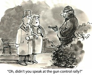 """Oh, didn't you speak at the gun control rally?"""