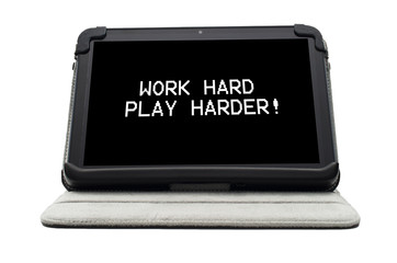 Work hard play harder typed on a tablet screen
