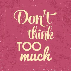 """Don't think too munch"", Quote Typographic Background"