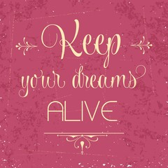 """Keep your dreams alive"", Quote Typographic Background"