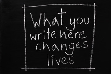 What you write here Changes Lives