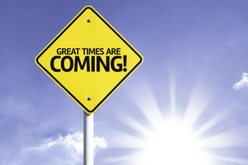 Great Times are Coming! road sign with sun background