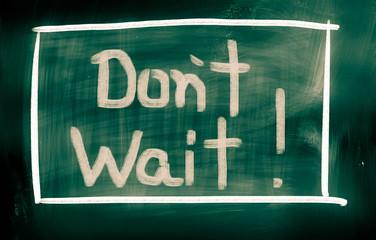 Don't Wait Concept