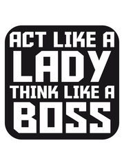 Square Logo Act like a Lady think like a Boss
