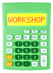 Calculator with WORKSHOP on display isolated on white background