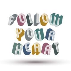 Follow Your Heart phrase, 3d retro style geometric