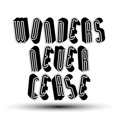Wonders Never Cease greeting phrase, 3d retro style