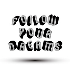 Follow Your Dreams phrase made with 3d retro style