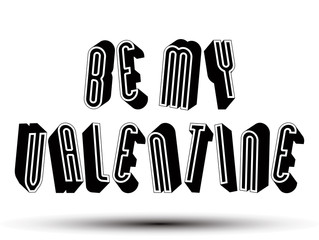 Be My Valentine phrase, 3d retro geometric letters