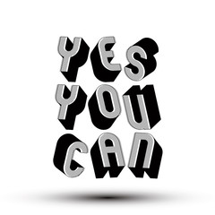 Yes You Can phrase, 3d retro style geometric letters.