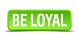 be loyal green 3d realistic square isolated button poster