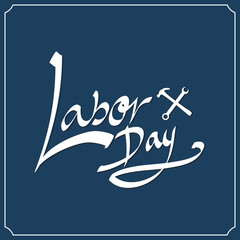 Labor day hand lettering. Handmade calligraphy