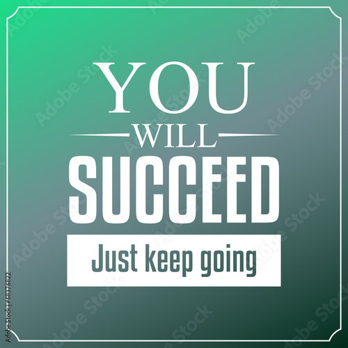 You will succeed just keep going. Quotes Typography Background