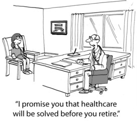 """I promise ...healthcare will be solved before you retire."""