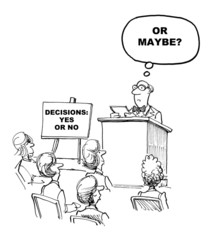 """Decisions, Yes or No:   """"Or maybe?"""""""
