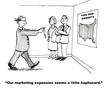 """Your marketing expansion seems a big haphazard."""