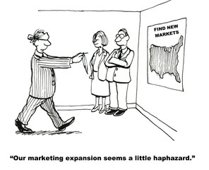 """Your marketing expansion seems a big haphazard."""