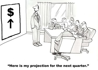 """Here is my projection for the next quarter."""