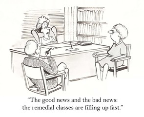 """... the remedial classes are filling up fast."""