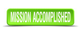 mission accomplished green 3d realistic square isolated button poster