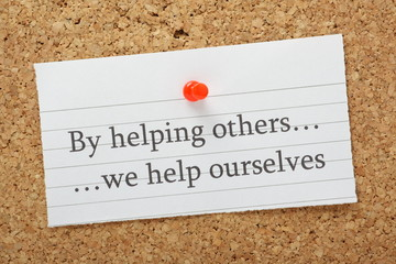 By helping others we help ourselves