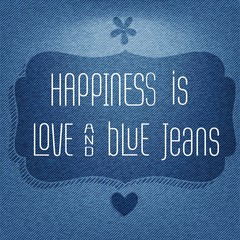 """Happiness is love and  blue jeans"", Quote Typographic Backgroun"