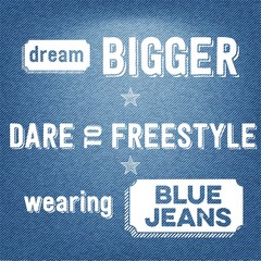 """""""Dream bigger, dare to freestyle, wearing blue jeans"""", Quote Typ"""