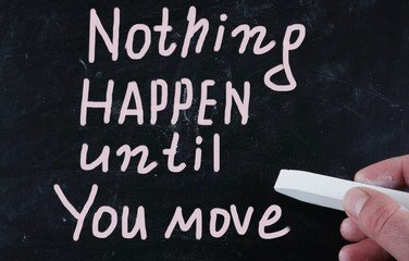 nothing happen until you move