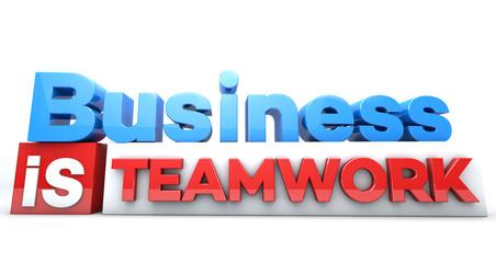 3D words Business is Teamwork