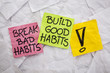 break bad, build good habits