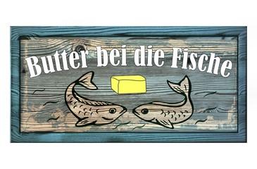 Butter bei die Fische - Holzschild