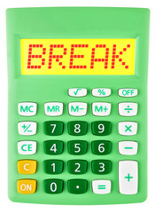 Calculator with BREAK on display isolated on white background