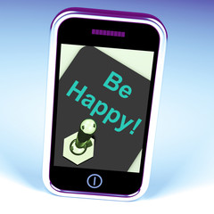 Be Happy Phone Shows Happiness Or Enjoyment
