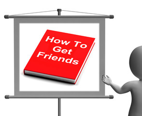 How To Get Friends Sign Shows Friendly Social Life